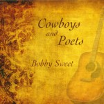 Cowboys and Poets Bobby Sweet CD