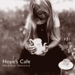 Hopes Cafe -  Bobby Sweet